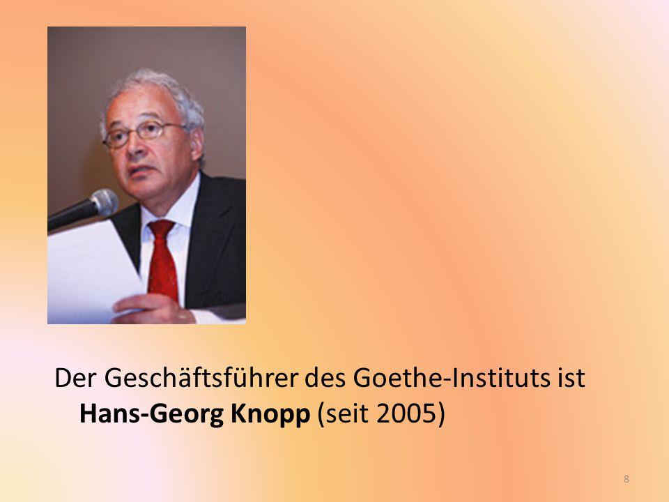Der Geschäftsführer des Goethe-Instituts ist Hans-Georg Knopp (seit 2005) 8