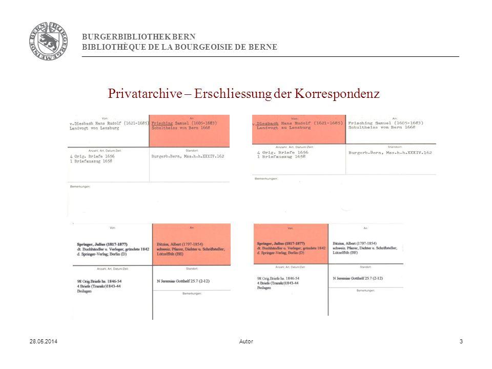 BURGERBIBLIOTHEK BERN BIBLIOTHÈQUE DE LA BOURGEOISIE DE BERNE 28.05.2014Autor3 Privatarchive – Erschliessung der Korrespondenz