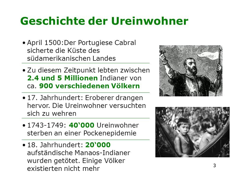 3 Geschichte der Ureinwohner April 1500:Der Portugiese Cabral sicherte die Küste des südamerikanischen Landes Zu diesem Zeitpunkt lebten zwischen 2.4