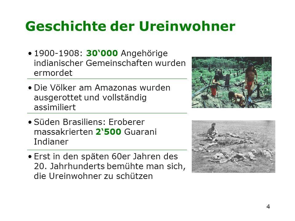 4 Geschichte der Ureinwohner 1900-1908: 30000 Angehörige indianischer Gemeinschaften wurden ermordet Die Völker am Amazonas wurden ausgerottet und vol