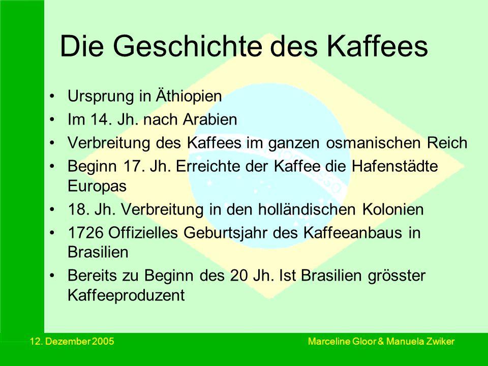 12. Dezember 2005 Die Geschichte des Kaffees Ursprung in Äthiopien Im 14. Jh. nach Arabien Verbreitung des Kaffees im ganzen osmanischen Reich Beginn