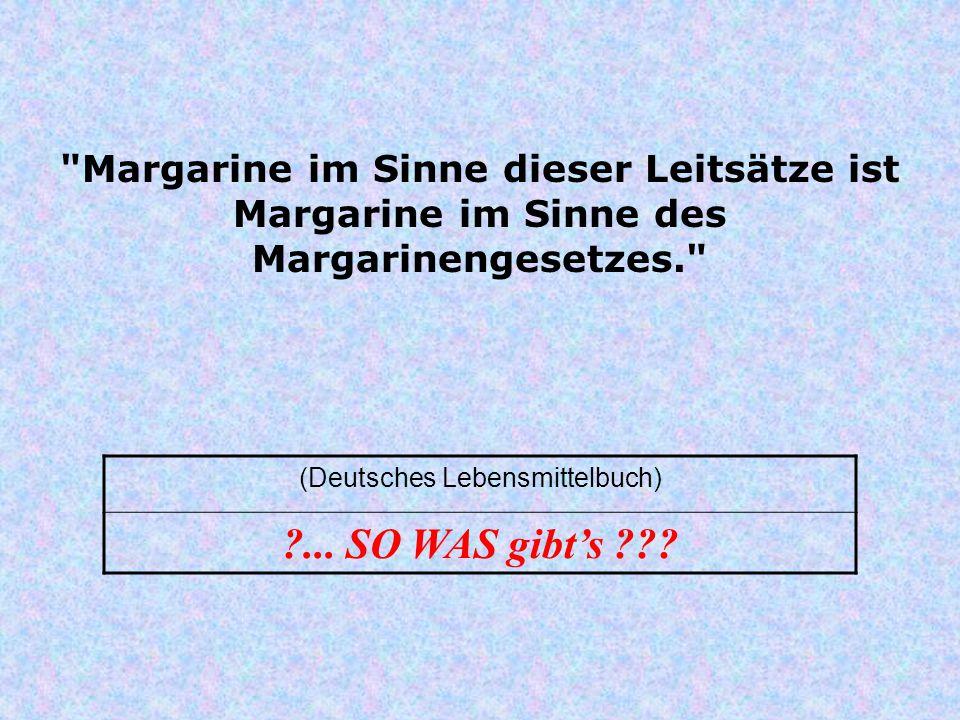 Margarine im Sinne dieser Leitsätze ist Margarine im Sinne des Margarinengesetzes. (Deutsches Lebensmittelbuch) ?...