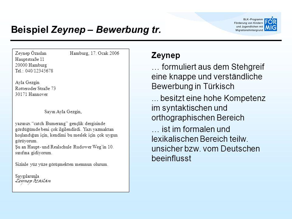 Beispiel Zeynep – Bewerbung tr. Zeynep … formuliert aus dem Stehgreif eine knappe und verständliche Bewerbung in Türkisch... besitzt eine hohe Kompete