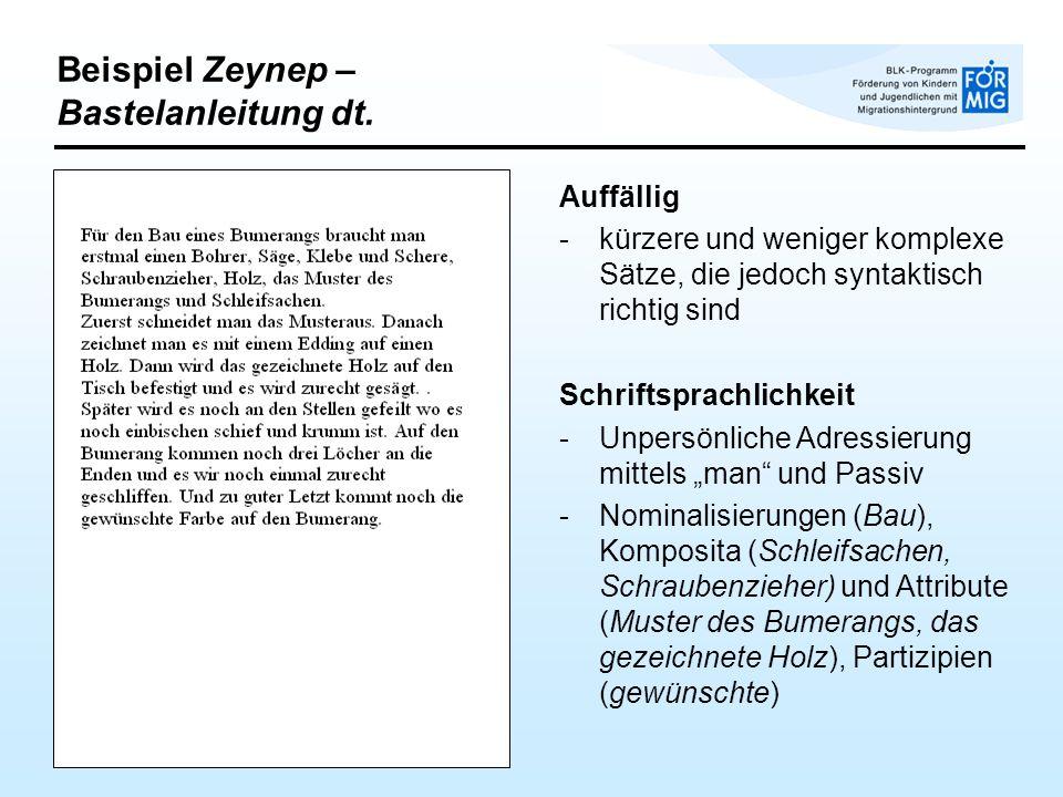Beispiel Zeynep – Bastelanleitung dt. Auffällig -kürzere und weniger komplexe Sätze, die jedoch syntaktisch richtig sind Schriftsprachlichkeit -Unpers