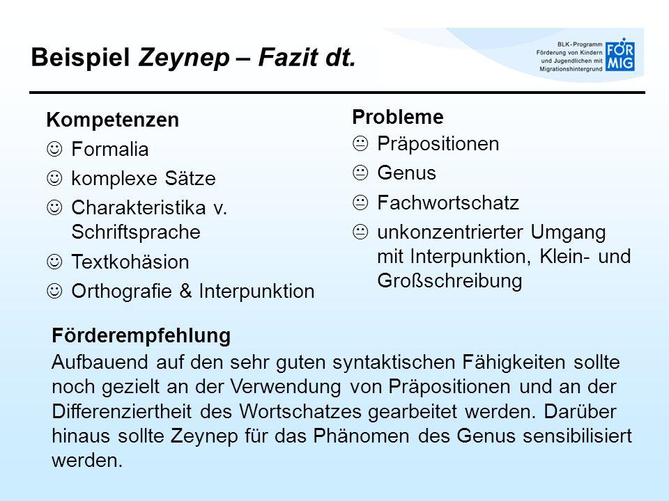 Beispiel Zeynep – Fazit dt. Förderempfehlung Aufbauend auf den sehr guten syntaktischen Fähigkeiten sollte noch gezielt an der Verwendung von Präposit
