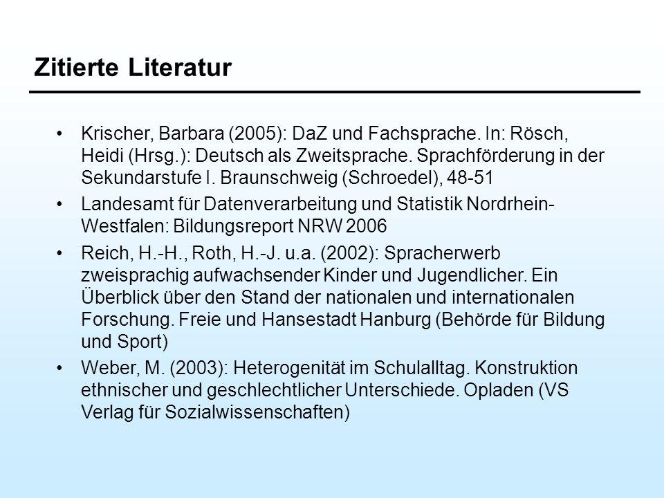 Zitierte Literatur Krischer, Barbara (2005): DaZ und Fachsprache. In: Rösch, Heidi (Hrsg.): Deutsch als Zweitsprache. Sprachförderung in der Sekundars