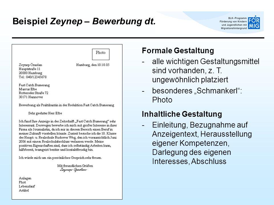Beispiel Zeynep – Bewerbung dt. Formale Gestaltung -alle wichtigen Gestaltungsmittel sind vorhanden, z. T. ungewöhnlich platziert -besonderes Schmanke
