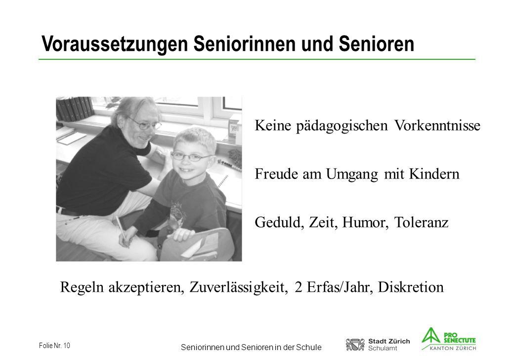 Seniorinnen und Senioren in der Schule Folie Nr. 10 Voraussetzungen Seniorinnen und Senioren Keine pädagogischen Vorkenntnisse Freude am Umgang mit Ki