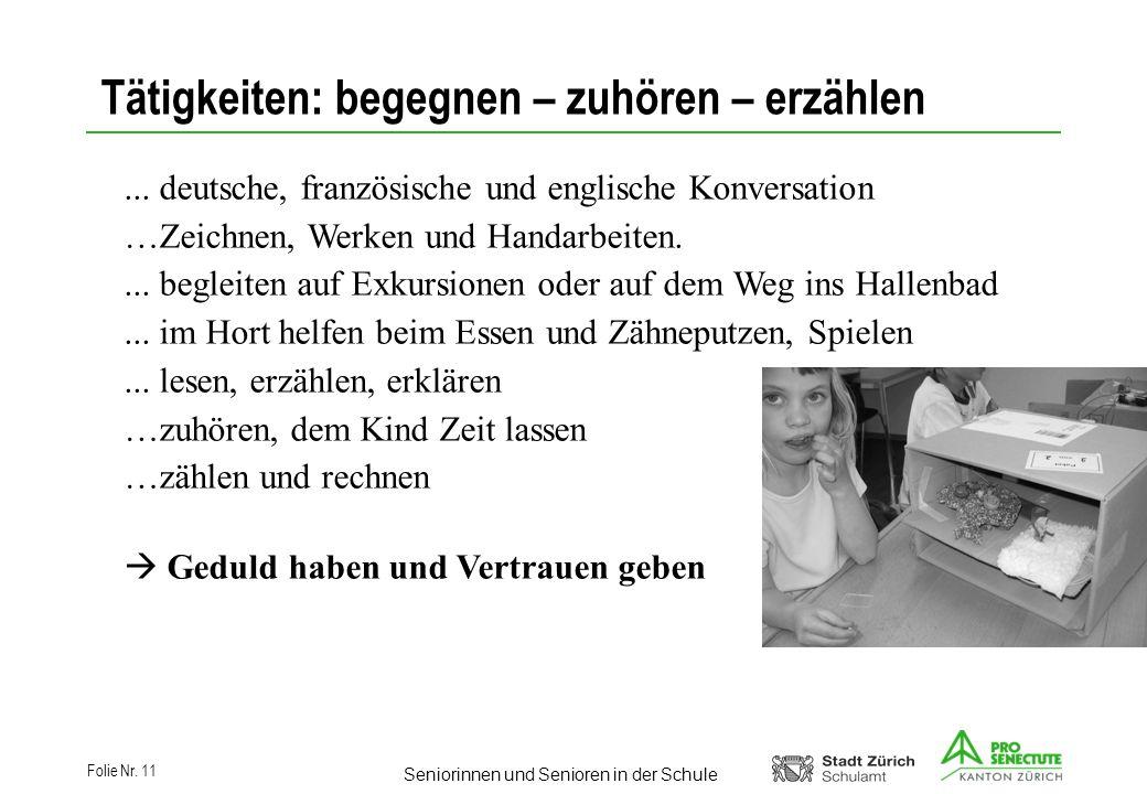 Seniorinnen und Senioren in der Schule Folie Nr. 11 Tätigkeiten: begegnen – zuhören – erzählen... deutsche, französische und englische Konversation …Z