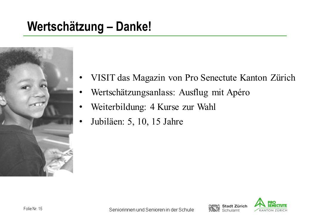 Seniorinnen und Senioren in der Schule Folie Nr. 15 VISIT das Magazin von Pro Senectute Kanton Zürich Wertschätzungsanlass: Ausflug mit Apéro Weiterbi