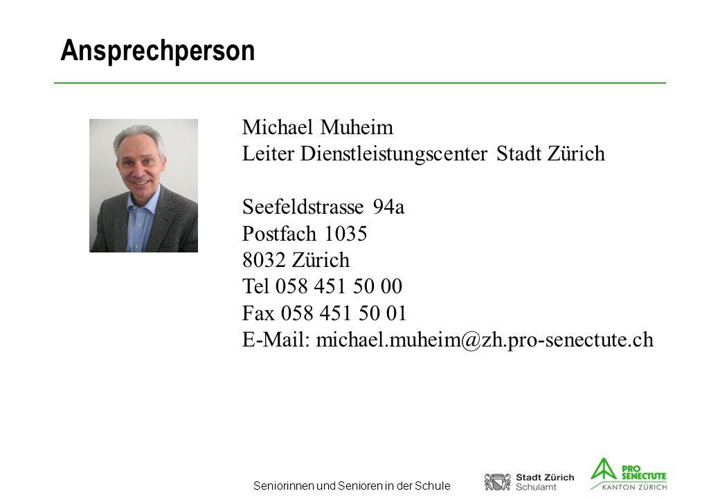 Seniorinnen und Senioren in der Schule Ansprechperson Michael Muheim Leiter Dienstleistungscenter Stadt Zürich Seefeldstrasse 94a Postfach 1035 8032 Z