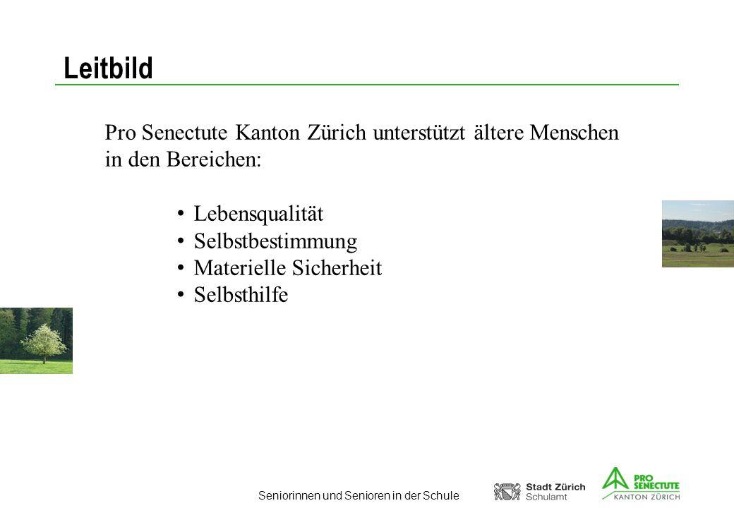 Seniorinnen und Senioren in der Schule Leitbild Pro Senectute Kanton Zürich unterstützt ältere Menschen in den Bereichen: Lebensqualität Selbstbestimm