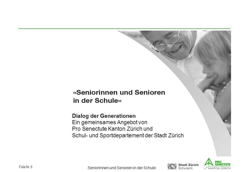 Seniorinnen und Senioren in der Schule Folie Nr. 6 Dialog der Generationen Ein gemeinsames Angebot von Pro Senectute Kanton Zürich und Schul- und Spor