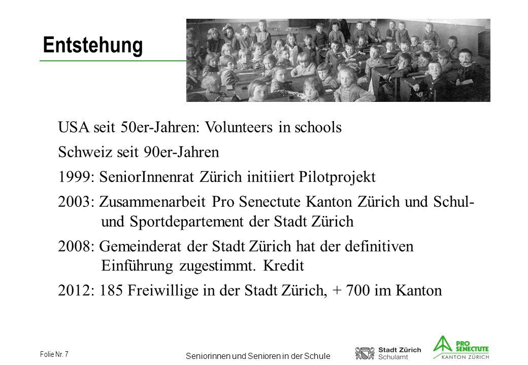 Seniorinnen und Senioren in der Schule Folie Nr. 7 USA seit 50er-Jahren: Volunteers in schools Schweiz seit 90er-Jahren 1999: SeniorInnenrat Zürich in