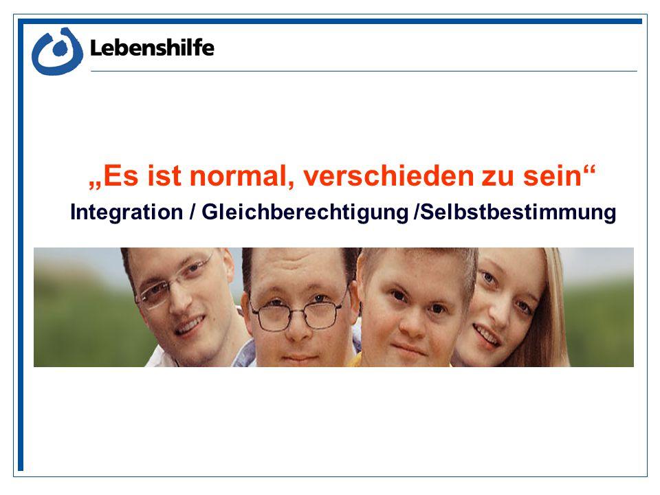 Es ist normal, verschieden zu sein Integration / Gleichberechtigung /Selbstbestimmung