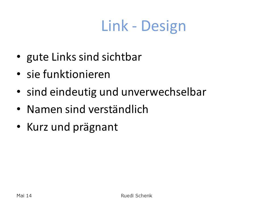 Link - Design gute Links sind sichtbar sie funktionieren sind eindeutig und unverwechselbar Namen sind verständlich Kurz und prägnant Mai 14Ruedi Sche