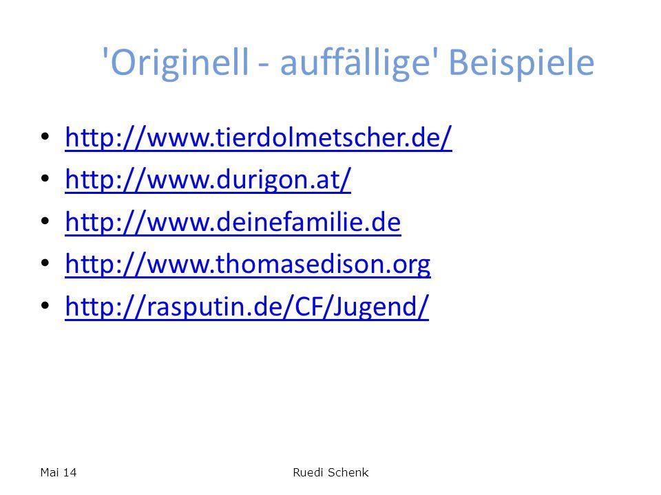 Originell - auffällige Beispiele http://www.tierdolmetscher.de/ http://www.durigon.at/ http://www.deinefamilie.de http://www.thomasedison.org http://rasputin.de/CF/Jugend/ Mai 14Ruedi Schenk