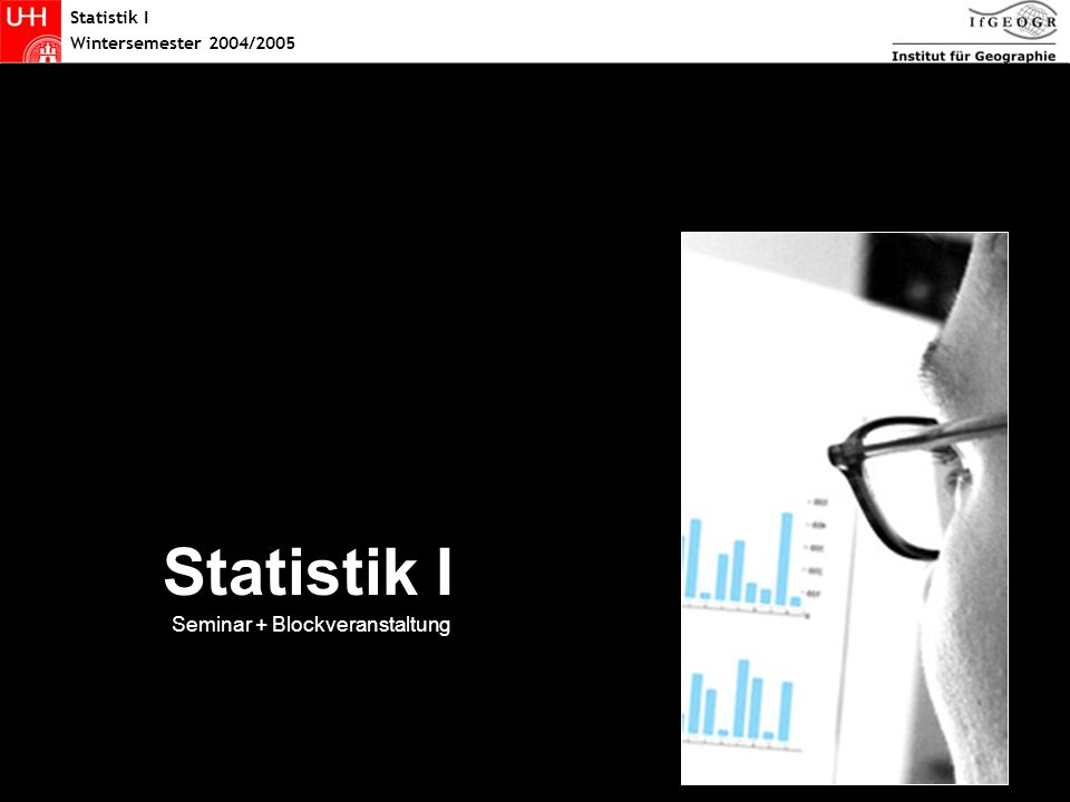 Statistik I Wintersemester 2004/2005 Statistik Statistik I Seminar + Blockveranstaltung