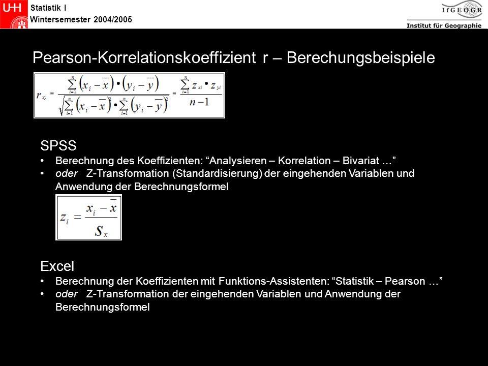 Statistik I Wintersemester 2004/2005 Statistik Pearson-Korrelationskoeffizient r – Berechungsbeispiele SPSS Berechnung des Koeffizienten: Analysieren