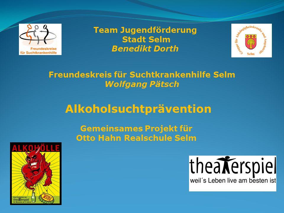 Alkoholsuchtprävention Team Jugendförderung Stadt Selm Benedikt Dorth Freundeskreis für Suchtkrankenhilfe Selm Wolfgang Pätsch Gemeinsames Projekt für Otto Hahn Realschule Selm