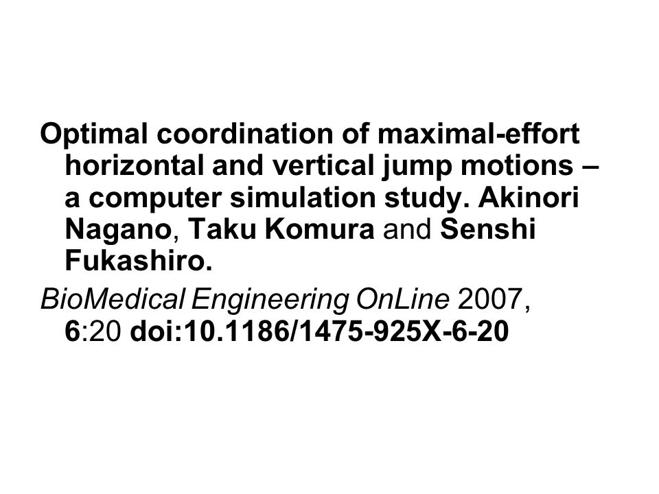 Optimal coordination of maximal-effort horizontal and vertical jump motions – a computer simulation study. Akinori Nagano, Taku Komura and Senshi Fuka