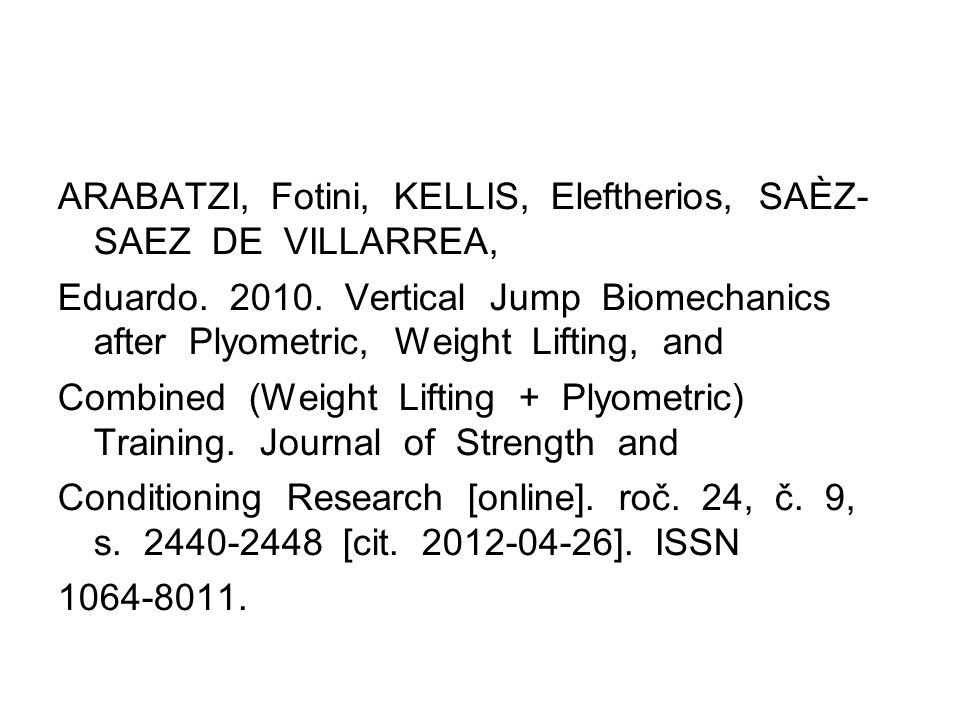 ARABATZI, Fotini, KELLIS, Eleftherios, SAÈZ- SAEZ DE VILLARREA, Eduardo. 2010. Vertical Jump Biomechanics after Plyometric, Weight Lifting, and Combin