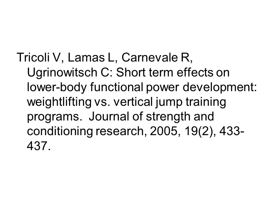 Tricoli V, Lamas L, Carnevale R, Ugrinowitsch C: Short term effects on lower-body functional power development: weightlifting vs. vertical jump traini