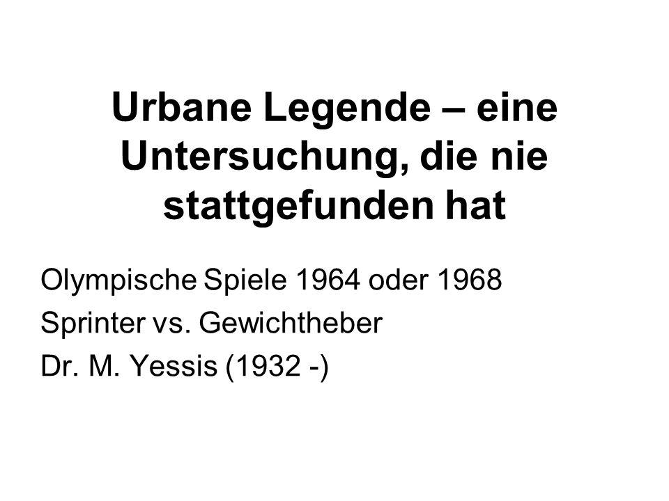 Urbane Legende – eine Untersuchung, die nie stattgefunden hat Olympische Spiele 1964 oder 1968 Sprinter vs. Gewichtheber Dr. M. Yessis (1932 -)