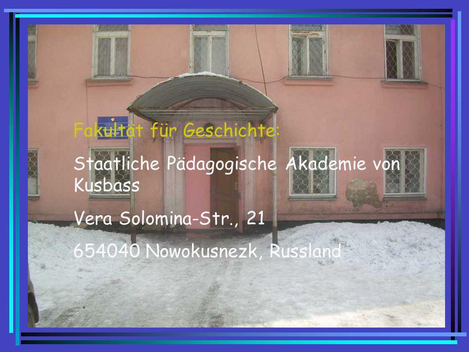 Fakultät für Geschichte: Staatliche Pädagogische Akademie von Kusbass Vera Solomina-Str., 21 654040 Nowokusnezk, Russland