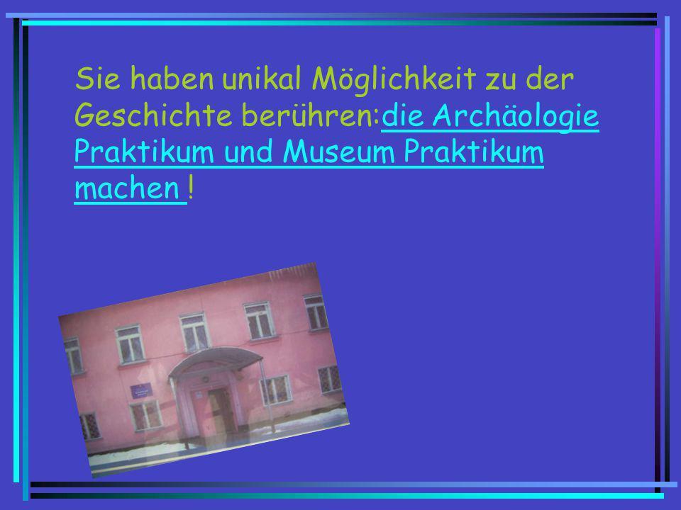 Sie haben unikal Möglichkeit zu der Geschichte berühren:die Archäologie Praktikum und Museum Praktikum machen !die Archäologie Praktikum und Museum Pr