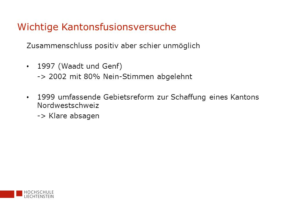 Wichtige Kantonsfusionsversuche Zusammenschluss positiv aber schier unmöglich 1997 (Waadt und Genf) -> 2002 mit 80% Nein-Stimmen abgelehnt 1999 umfass