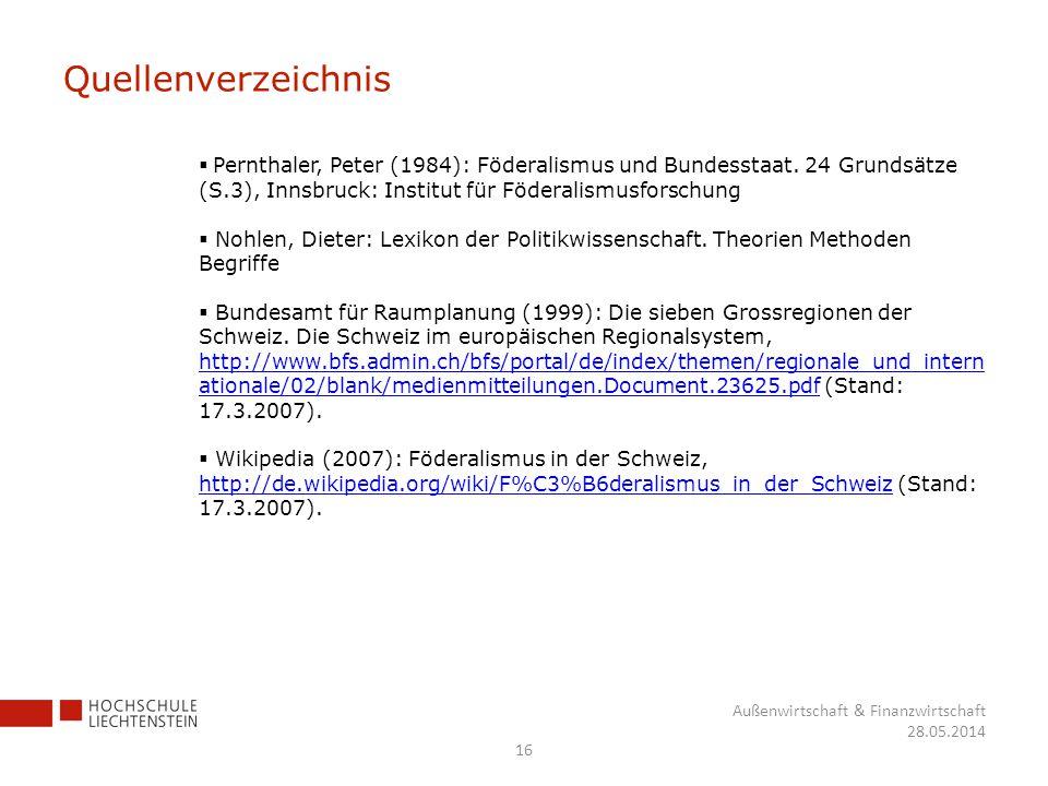 16 Außenwirtschaft & Finanzwirtschaft 28.05.2014 Quellenverzeichnis Pernthaler, Peter (1984): Föderalismus und Bundesstaat. 24 Grundsätze (S.3), Innsb