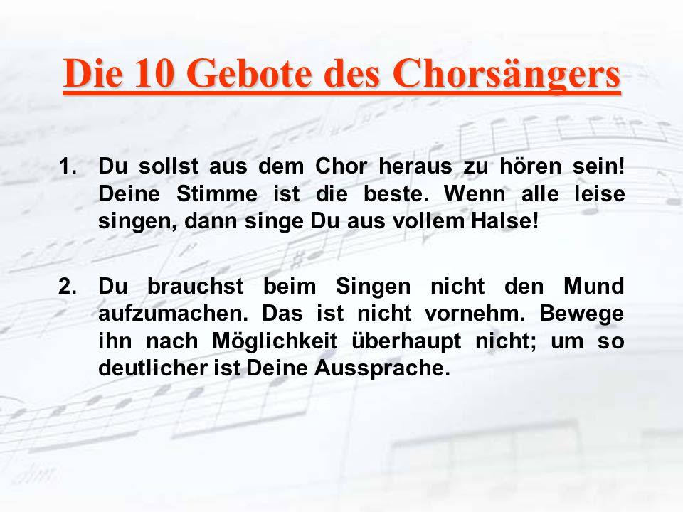 1.Du sollst aus dem Chor heraus zu hören sein! Deine Stimme ist die beste. Wenn alle leise singen, dann singe Du aus vollem Halse! 2.Du brauchst beim