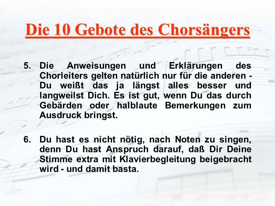 Die 10 Gebote des Chorsängers 5.Die Anweisungen und Erklärungen des Chorleiters gelten natürlich nur für die anderen - Du weißt das ja längst alles be