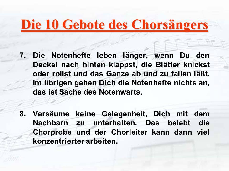 Die 10 Gebote des Chorsängers 7.Die Notenhefte leben länger, wenn Du den Deckel nach hinten klappst, die Blätter knickst oder rollst und das Ganze ab