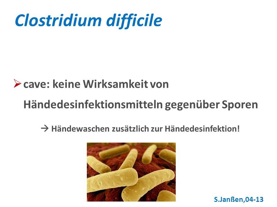 cave: keine Wirksamkeit von Händedesinfektionsmitteln gegenüber Sporen Händewaschen zusätzlich zur Händedesinfektion! Clostridium difficile S.Janßen,0
