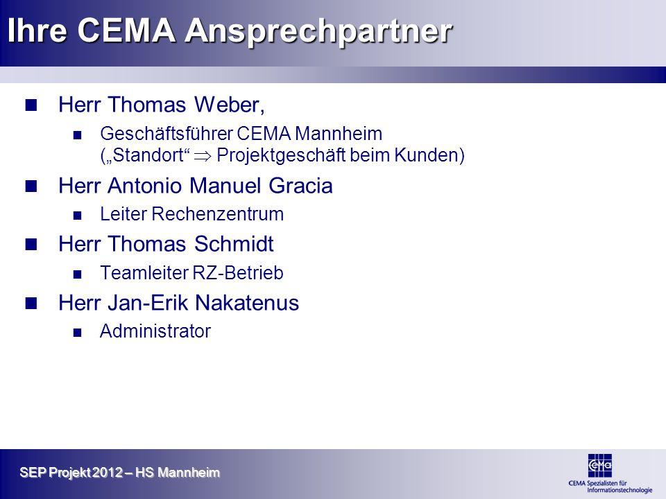 SEP Projekt 2012 – HS Mannheim Ihre CEMA Ansprechpartner Herr Thomas Weber, Geschäftsführer CEMA Mannheim (Standort Projektgeschäft beim Kunden) Herr
