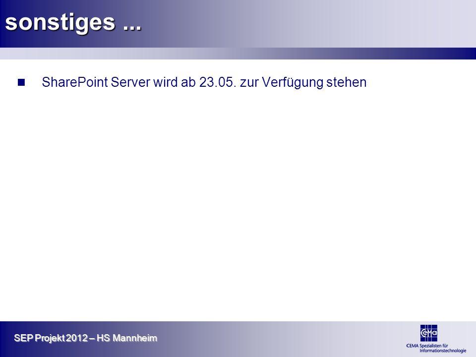 SEP Projekt 2012 – HS Mannheim sonstiges... SharePoint Server wird ab 23.05. zur Verfügung stehen