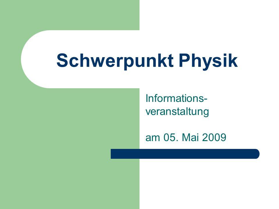 Schwerpunkt Physik Informations- veranstaltung am 05. Mai 2009