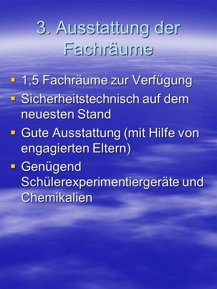3. Ausstattung der Fachräume 1,5 Fachräume zur Verfügung 1,5 Fachräume zur Verfügung Sicherheitstechnisch auf dem neuesten Stand Sicherheitstechnisch