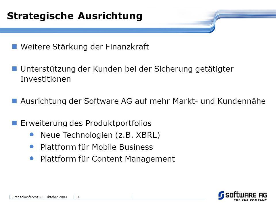 16Pressekonferenz 23. Oktober 2003 Strategische Ausrichtung Weitere Stärkung der Finanzkraft Unterstützung der Kunden bei der Sicherung getätigter Inv