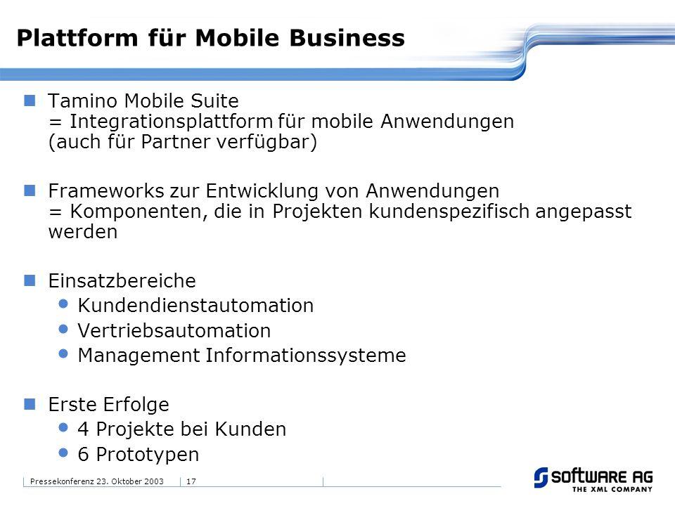 17Pressekonferenz 23. Oktober 2003 Plattform für Mobile Business Tamino Mobile Suite = Integrationsplattform für mobile Anwendungen (auch für Partner