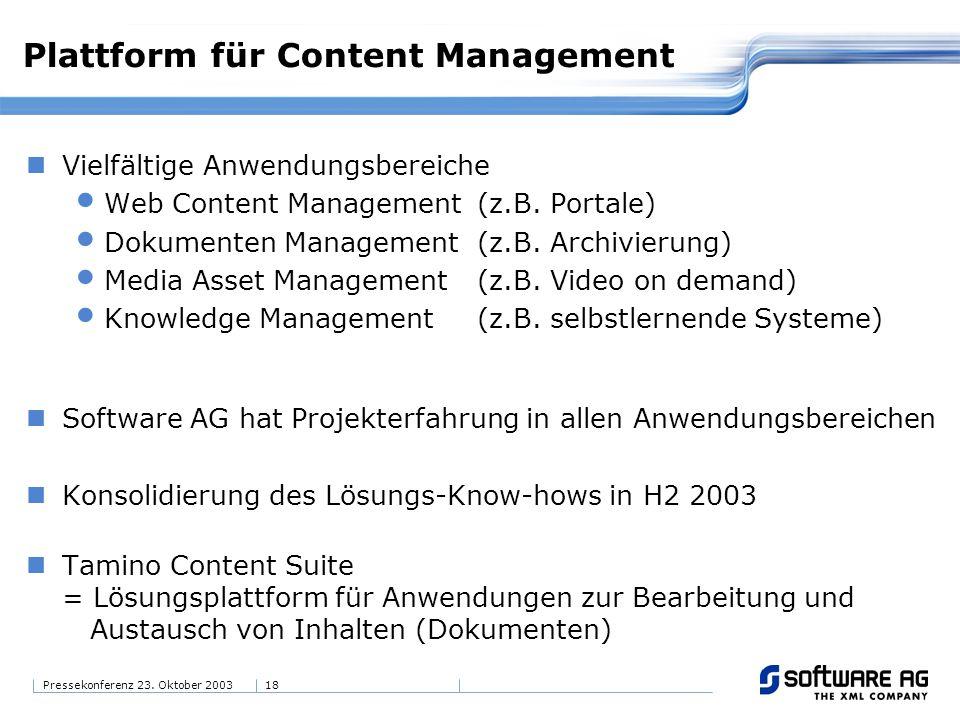 18Pressekonferenz 23. Oktober 2003 Plattform für Content Management Vielfältige Anwendungsbereiche Web Content Management(z.B. Portale) Dokumenten Man