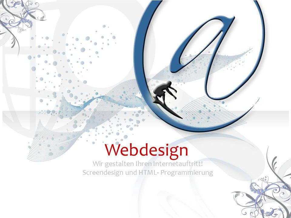 Wir gestalten Ihren Internetauftritt! Screendesign und HTML- Programmierung Webdesign
