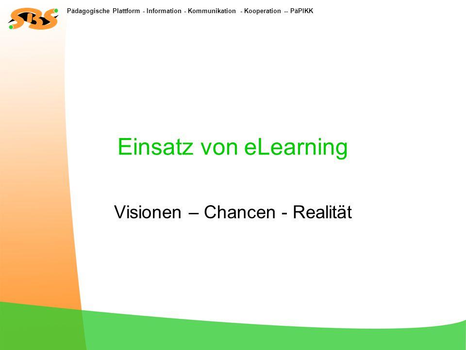 Pädagogische Plattform - Information - Kommunikation - Kooperation -- PäPIKK Einsatz von eLearning Visionen – Chancen - Realität