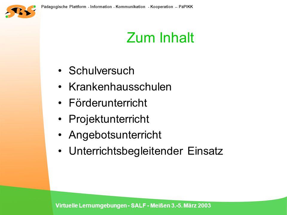 Pädagogische Plattform - Information - Kommunikation - Kooperation -- PäPIKK Virtuelle Lernumgebungen - SALF - Meißen 3.-5. März 2003 Zum Inhalt Schul