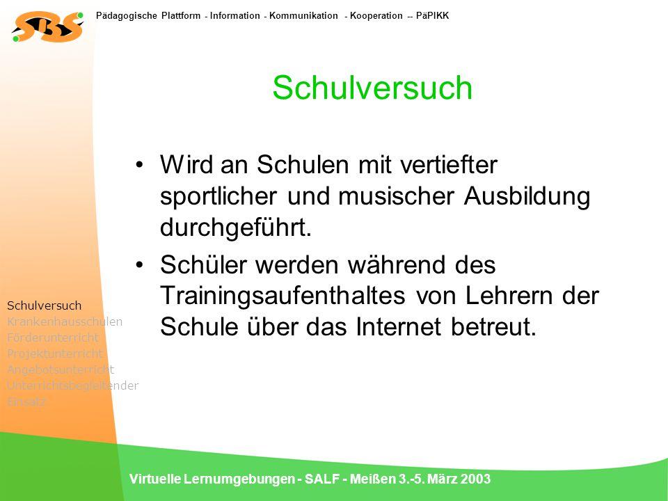 Pädagogische Plattform - Information - Kommunikation - Kooperation -- PäPIKK Virtuelle Lernumgebungen - SALF - Meißen 3.-5. März 2003 Schulversuch Wir