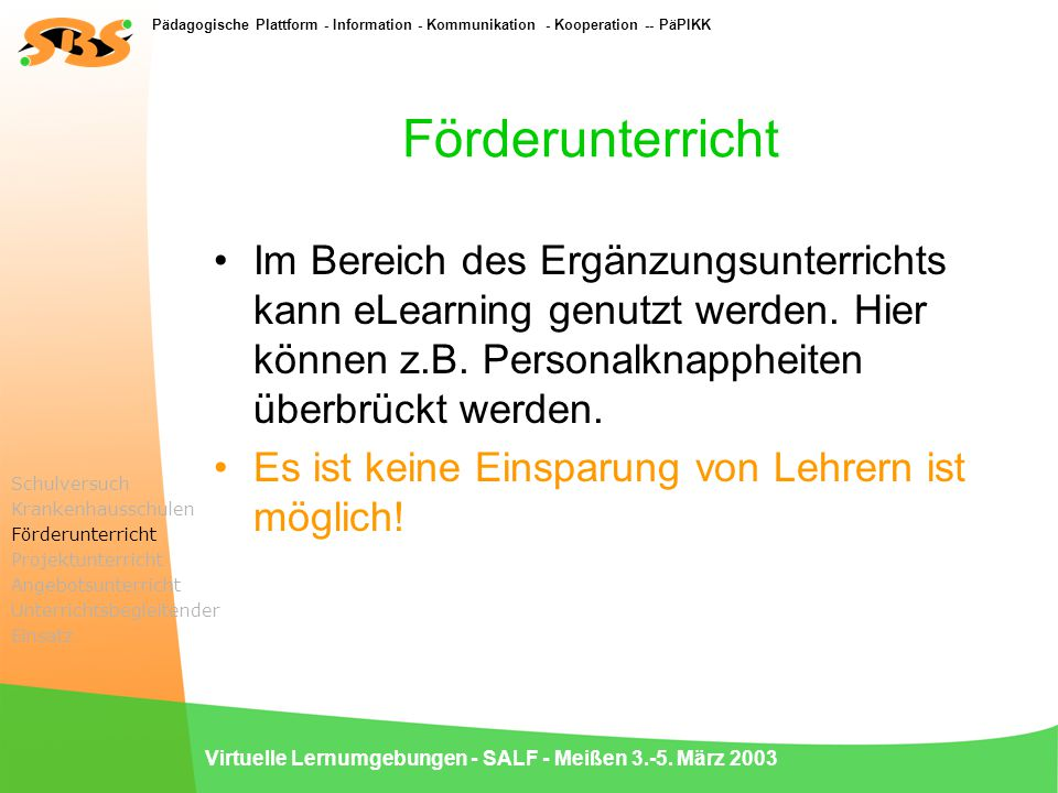 Pädagogische Plattform - Information - Kommunikation - Kooperation -- PäPIKK Virtuelle Lernumgebungen - SALF - Meißen 3.-5. März 2003 Förderunterricht