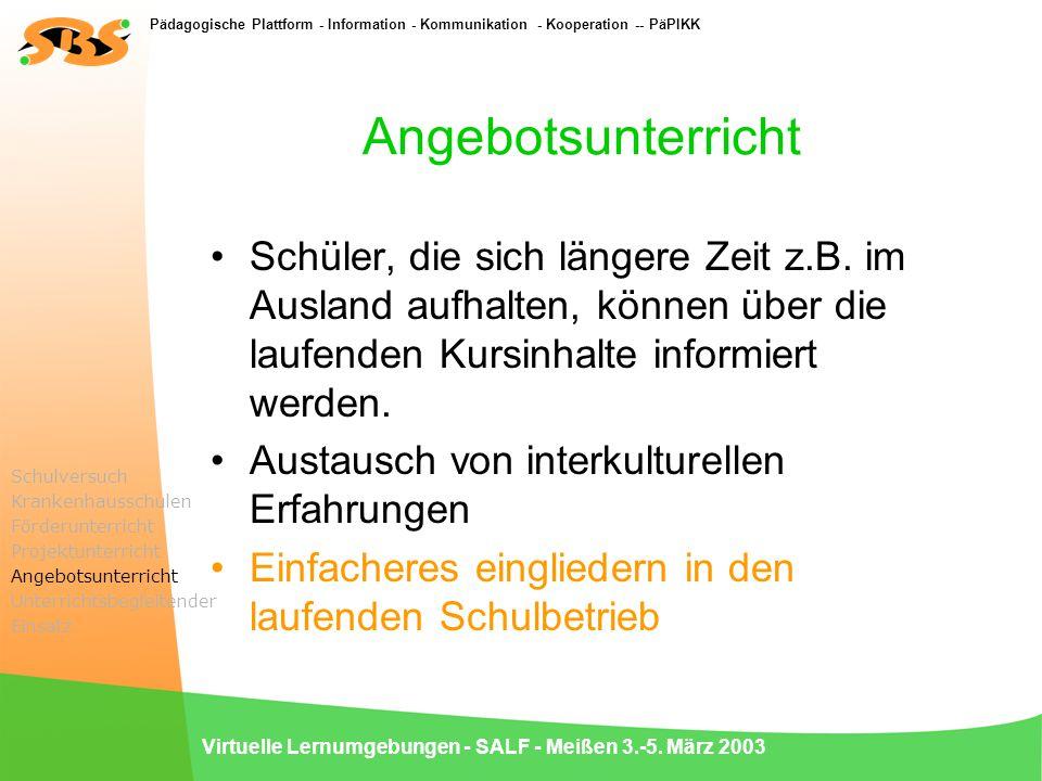 Pädagogische Plattform - Information - Kommunikation - Kooperation -- PäPIKK Virtuelle Lernumgebungen - SALF - Meißen 3.-5. März 2003 Angebotsunterric