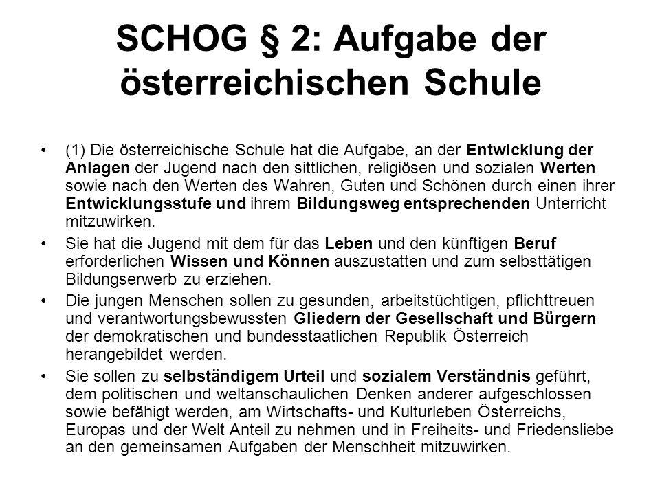 SCHOG § 2: Aufgabe der österreichischen Schule (1) Die österreichische Schule hat die Aufgabe, an der Entwicklung der Anlagen der Jugend nach den sitt